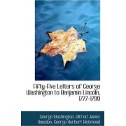 Fifty-Five Letters of George Washington to Benjamin Lincoln, 1777-1799 by George Washington