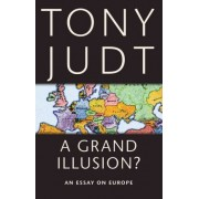 Grand Illusion? by Tony Judt