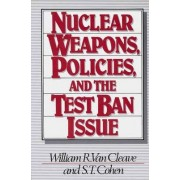 Nuclear Weapons, Policies, and the Test Ban Issue by William R. Van Cleave