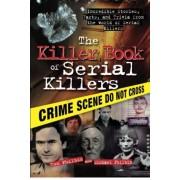 Killer Book of Serial Killers by Tom Philbin