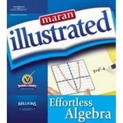 Maran Illustrated Effortless Algebra by MaranGraphics Development