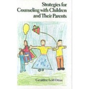 Strategies for Counseling with Children and Their Parents by Geraldine Leitl Orton