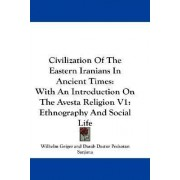 Civilization of the Eastern Iranians in Ancient Times by Wilhelm Geiger