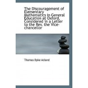 The Discouragement of Elementary Mathematics in General Education at Oxford, Considered in a Letter by Thomas Dyke Acland