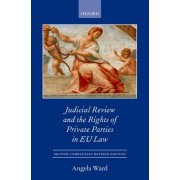 Judicial Review and the Rights of Private Parties in EU Law by Angela Ward