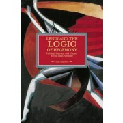 Lenin And The Logic Of Hegemony: Political Practice And Theory In The Class Struggle by Alan Shandro