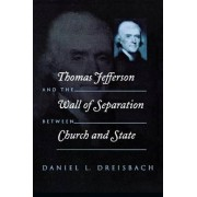 Thomas Jefferson and the Wall of Separation Between Church and State by Daniel Dreisbach