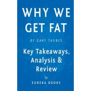 Why We Get Fat: And What to Do about It by Gary Taubes Key Takeaways, Analysis & Review
