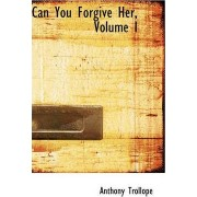 Can You Forgive Her, Volume I by Anthony Trollope