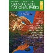 A Complete Guide to the Grand Circle National Parks: Covering Zion, Bryce Canyon, Capitol Reef, Arches, Canyonlands, Mesa Verde, and Grand Canyon Nati