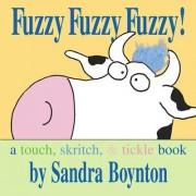 Fuzzy Fuzzy Fuzzy! by Sandra Boynton