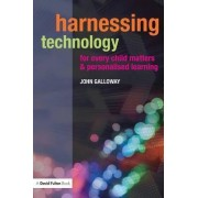 Harnessing Technology for Every Child Matters and Personalised Learning by John Galloway