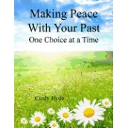 Making Peace with Your Past: One Choice at a Time: Overcoming Your Past by Understanging Your Identity and Releasing the Pain of the Past