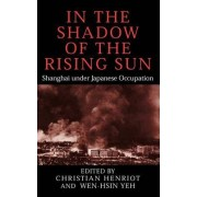 In the Shadow of the Rising Sun by Christian Henriot
