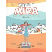 Mighty Mira: Based on the Story of Nepal Mountain Runner, Mira Raj by Chloe Chick