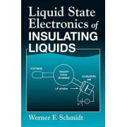 Liquid State Electronics of Insulating Liquids by Werner F. Schmidt