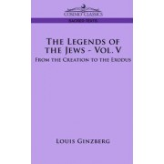 The Legends of the Jews - Vol. V by Professor Louis Ginzberg