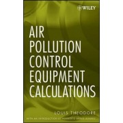 Air Pollution Control Equipment Calculations by Louis Theodore