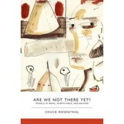 Are We Not There Yet?: Travels in Nepal, North India, and Bhutan by Chuck Rosenthal