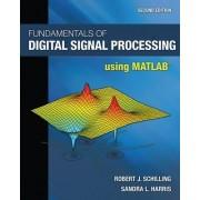 Fundamentals of Digital Signal Processing Using MATLAB by Robert J Schilling