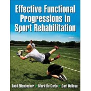 Effective Functional Progressions in Sport Rehabilitation by Todd S. Ellenbecker