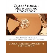 Cisco Storage Networking Cookbook: For Nx-OS Release 5.2 MDS and Nexus Families of Switches