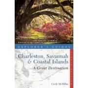 Explorer's Guide Charleston, Savannah & Coastal Islands: A Great Destination by Cecily McMillan