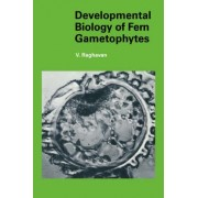 Developmental Biology of Fern Gametophytes by Valayamghat Raghavan