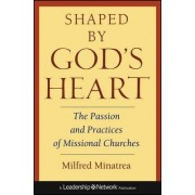 Shaped by God's Heart: the Passion and Practices o f Missional Churches by Milfred Minatrea