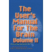 The User's Manual for the Brain: Mastering Systemic NLP: Volume II by L. Michael Hall