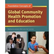 Foundation Concepts Of Global Community Health Promotion And Education by Barbara Lorraine Michiels Hernandez
