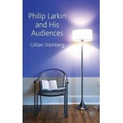 Philip Larkin and His Audiences by Gillian Steinberg