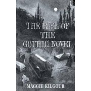 The Rise of the Gothic Novel by Maggie Kilgour