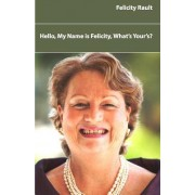 Hello, My Name Is Felicity, What's Yours? by Mrs Felicity Rault