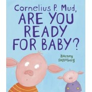 Cornelius P. Mud, Are You Ready For Baby by Barney Saltzberg