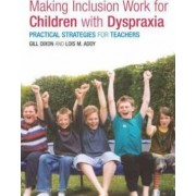 Making Inclusion Work for Children with Dyspraxia by Lois Addy