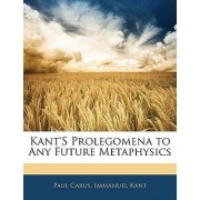 Kant's Prolegomena to Any Future Metaphysics by Dr Paul Carus