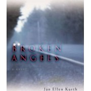 Broken Angels by Jan Ellen Kurth