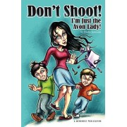 Don't Shoot! I'm Just the Avon Lady! by Birdie Jaworski