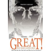 Great! What Makes Leaders Great by Timothy F Bednarz