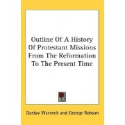 Outline of a History of Protestant Missions from the Reformation to the Present Time by Gustav Warneck