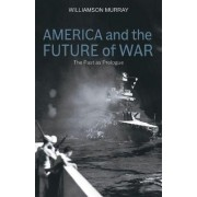 America and the Future of War by Williamson Murray