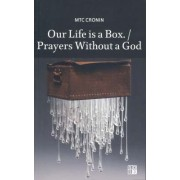 Our Life is a Box / Prayers Without a God by M. T. C. Cronin