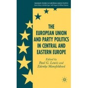 The European Union and Party Politics in Central and Eastern Europe by P. Lewis