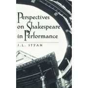 Perspectives on Shakespeare in Performance by J. L. Styan