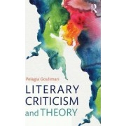 Literary Criticism and Theory by Pelagia Goulimari