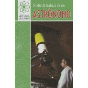 Un Dia de Trabajo de Un Astronomo (a Day at Work with an Astronomer)