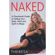 Naked in 30 Days - A One-Month Guide to Getting Your Body, Mind and Spirit in Shape
