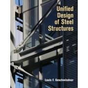 Unified Design of Steel Structures by Louis F. Geschwindner