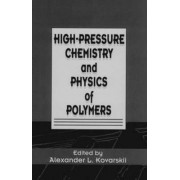 High-pressure Chemistry and Physics of Polymers by A. L. Kovarski